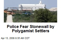 Police Fear Stonewall by Polygamist Settlers