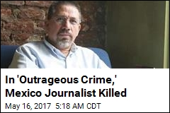 In 'Outrageous Crime,' Mexico Journalist Killed