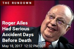 Roger Ailes Had Serious Accident Days Before Death