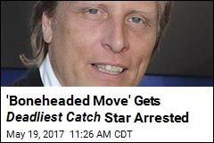 'Boneheaded Move' Gets Deadliest Catch Star Arrested