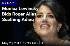 Monica Lewinsky Remembers Roger Ailes— Not Fondly