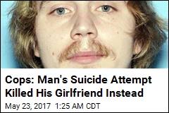 Cops: Man's Suicide Attempt Killed His Girlfriend Instead