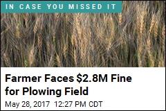 Farmer Faces $2.8M Fine for Plowing Field