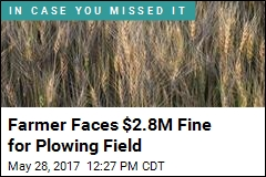 Farmer Faces $2.8M Fine for Plowing Field