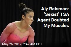 Aly Raisman Describes 'Sexist' TSA Encounter