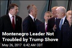 Montenegro Leader Shrugs Off Trump Shove