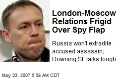 London-Moscow Relations Frigid Over Spy Flap
