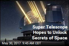 Super Telescope Hopes to Unlock Secrets of Space