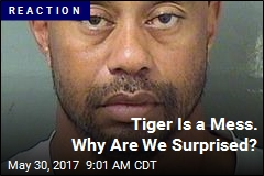 Tiger Is a Mess. Why Are We Surprised?