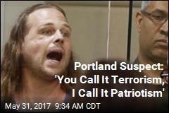 Portland Suspect: 'You Call It Terrorism, I Call It Patriotism'