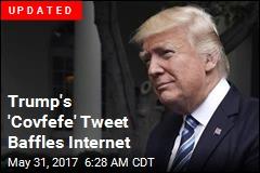 Trump 'Covfefe' Tweet Baffles Internet