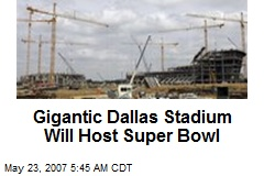 Gigantic Dallas Stadium Will Host Super Bowl