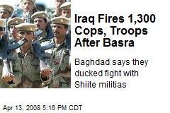 Iraq Fires 1,300 Cops, Troops After Basra