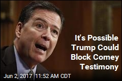 Trump Could Try to Block Comey Testimony