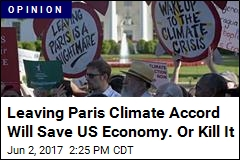 Leaving Paris Climate Accord Will Save US Economy. Or Kill It