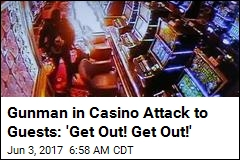 Gunman in Casino Attack to Guests: 'Get Out! Get Out!'