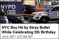 NYC Boy Hit by Stray Bullet While Celebrating 5th Birthday