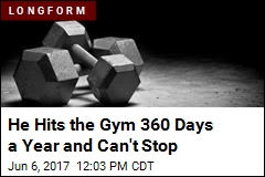 He Hits the Gym 360 Days a Year and Can't Stop