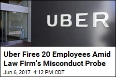 Uber Fires 20 Employees Amid Sexual Harassment Probe