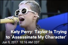 Katy Perry: Taylor Is Trying to 'Assassinate My Character'