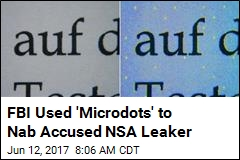 FBI Used 'Microdots' to Nab Accused NSA Leaker
