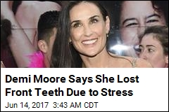 Demi Moore Says She Lost Front Teeth to Stress