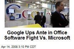 Google Ups Ante in Office Software Fight Vs. Microsoft