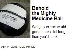Behold the Mighty Medicine Ball