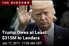 Trump Owes at Least $315M to Lenders