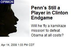 Penn's Still a Player in Clinton Endgame
