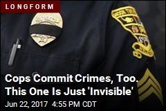 Cops Commit Crimes, Too. This One Is Just 'Invisible'