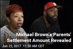 Michael Brown's Parents Received $1.5M