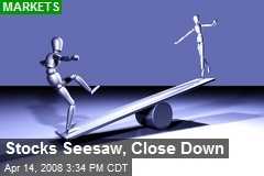 Stocks Seesaw, Close Down