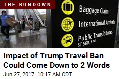 Impact of Trump Travel Ban Hinges on One Key Definition