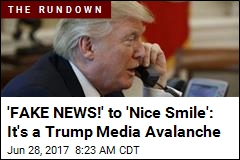 'FAKE NEWS!' to 'Nice Smile': It's a Trump Media Avalanche