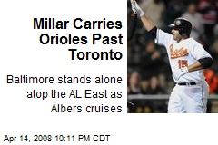 Millar Carries Orioles Past Toronto