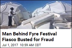 Man Behind Fyre Festival Fiasco Busted for Fraud