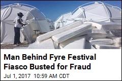 Man Behind Fyre Festival Fiasco Busted for Fraud