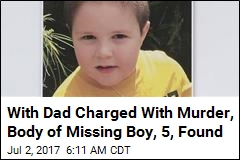 With Dad Charged With Murder, Body of Missing Boy, 5, Found