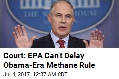 Court: EPA Can't Delay Obama-Era Methane Rule