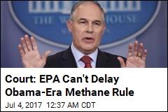 Court: EPA Can't Delay Obama-Era Methane Rule
