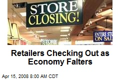 Retailers Checking Out as Economy Falters