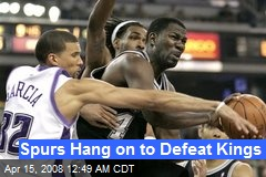 Spurs Hang on to Defeat Kings