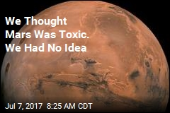 We Thought Mars Was Toxic. We Had No Idea