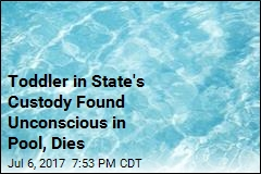 Toddler in State's Custody Found Unconscious in Pool, Dies