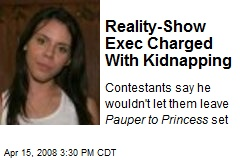 Reality-Show Exec Charged With Kidnapping