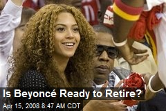 Is Beyoncé Ready to Retire?