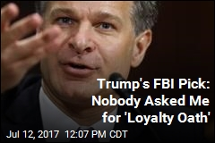 Trump's FBI Pick: Nobody Asked Me for 'Loyalty Oath'