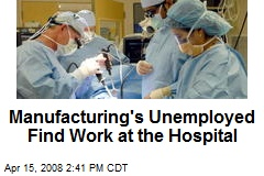 Manufacturing's Unemployed Find Work at the Hospital