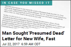 Man Sought 'Presumed Dead' Letter for New Wife, Fast